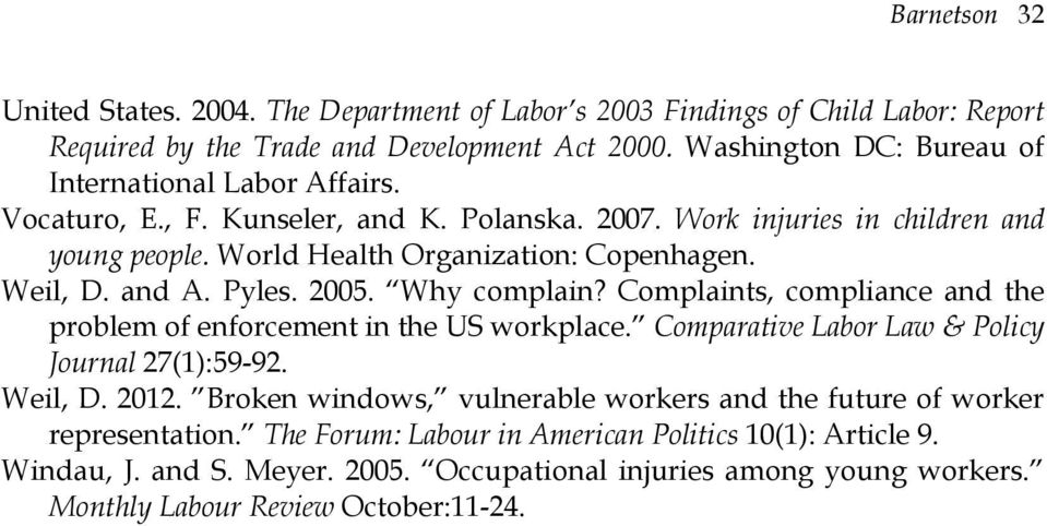 Weil, D. and A. Pyles. 2005. Why complain? Complaints, compliance and the problem of enforcement in the US workplace. Comparative Labor Law & Policy Journal 27(1):59-92. Weil, D. 2012.