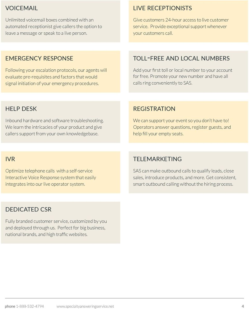EMERGENCY RESPONSE Following your escalation protocols, our agents will evaluate pre-requisites and factors that would signal initiation of your emergency procedures.