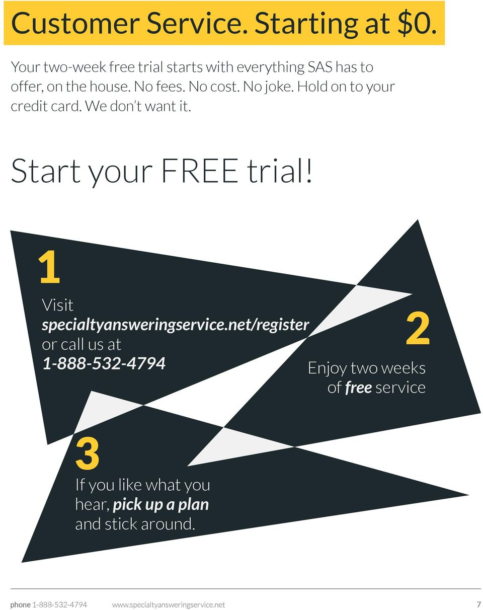 Hold on to your credit card. We don t want it. Start your FREE trial! 1 Visit specialtyansweringservice.