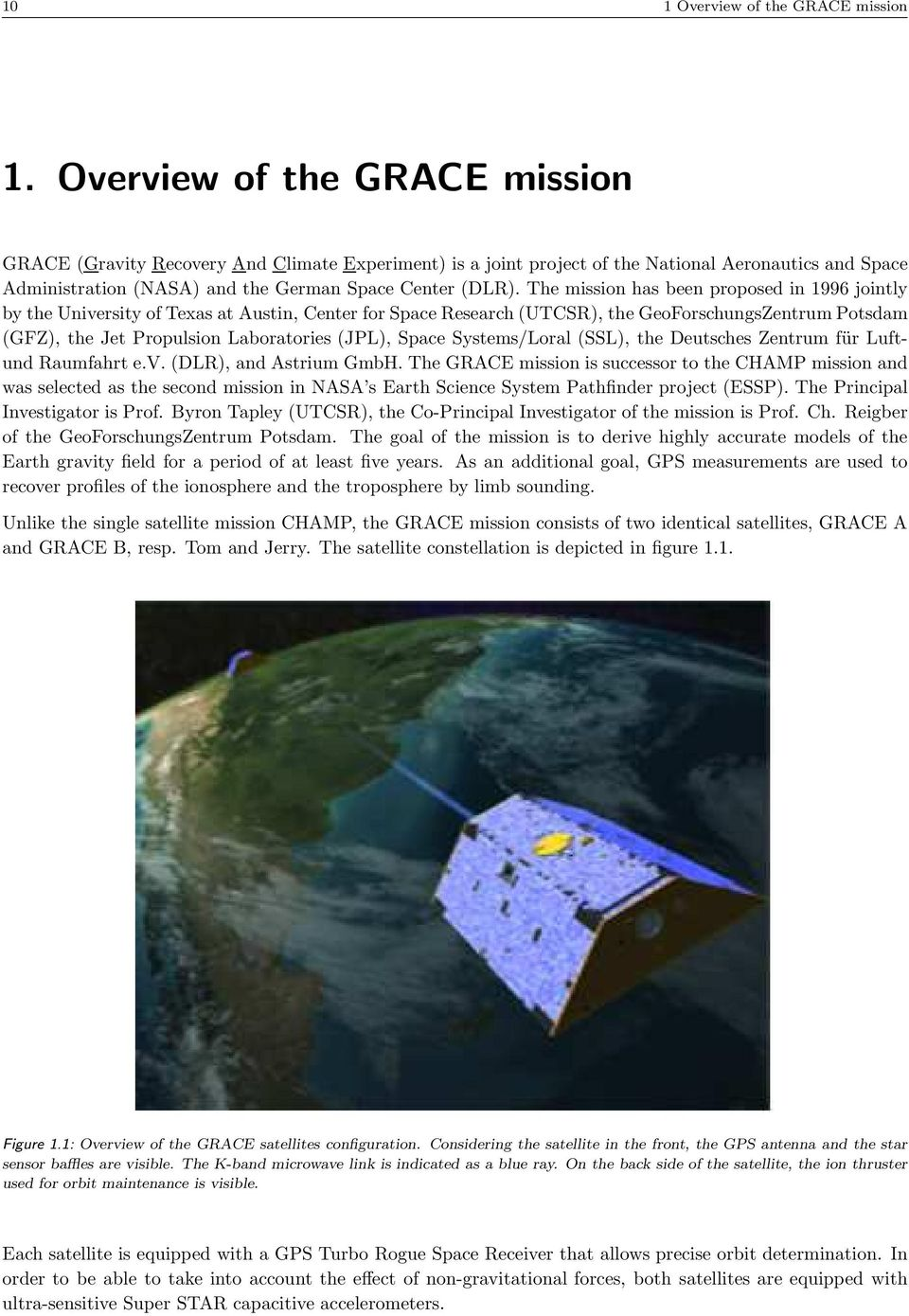The mission has been proposed in 996 jointly by the University of Texas at Austin, Center for Space Research (UTCSR), the GeoForschungsZentrum Potsdam (GFZ), the Jet Propulsion Laboratories (JPL),