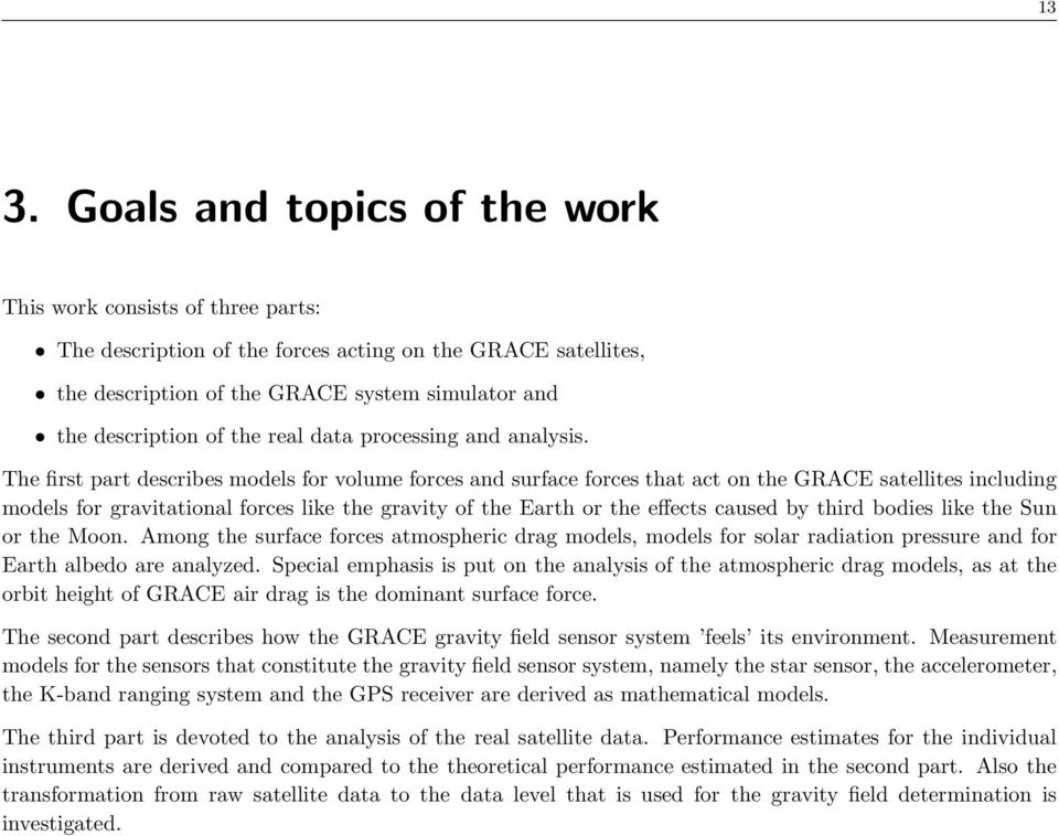 The first part describes models for volume forces and surface forces that act on the GRACE satellites including models for gravitational forces like the gravity of the Earth or the effects caused by