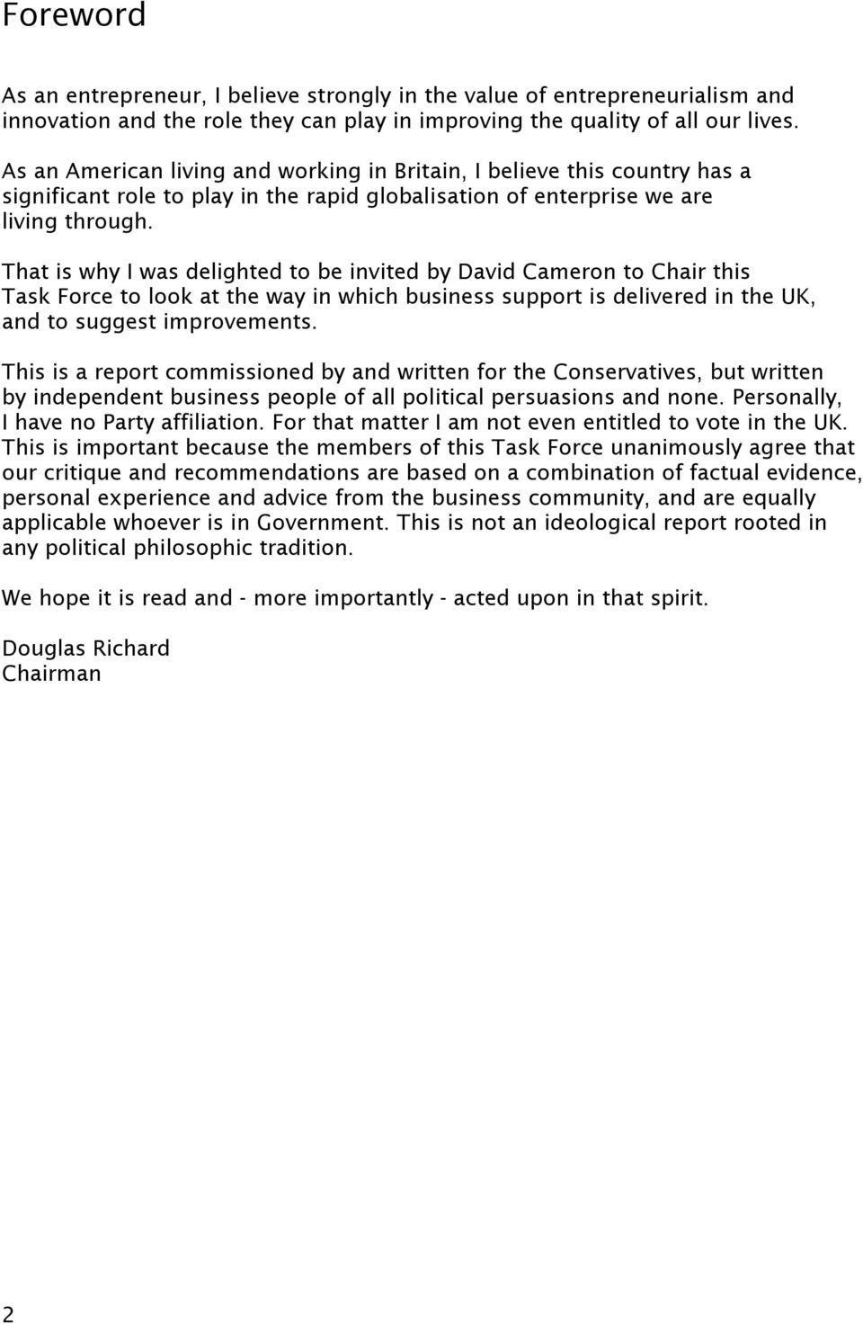 That is why I was delighted to be invited by David Cameron to Chair this Task Force to look at the way in which business support is delivered in the UK, and to suggest improvements.