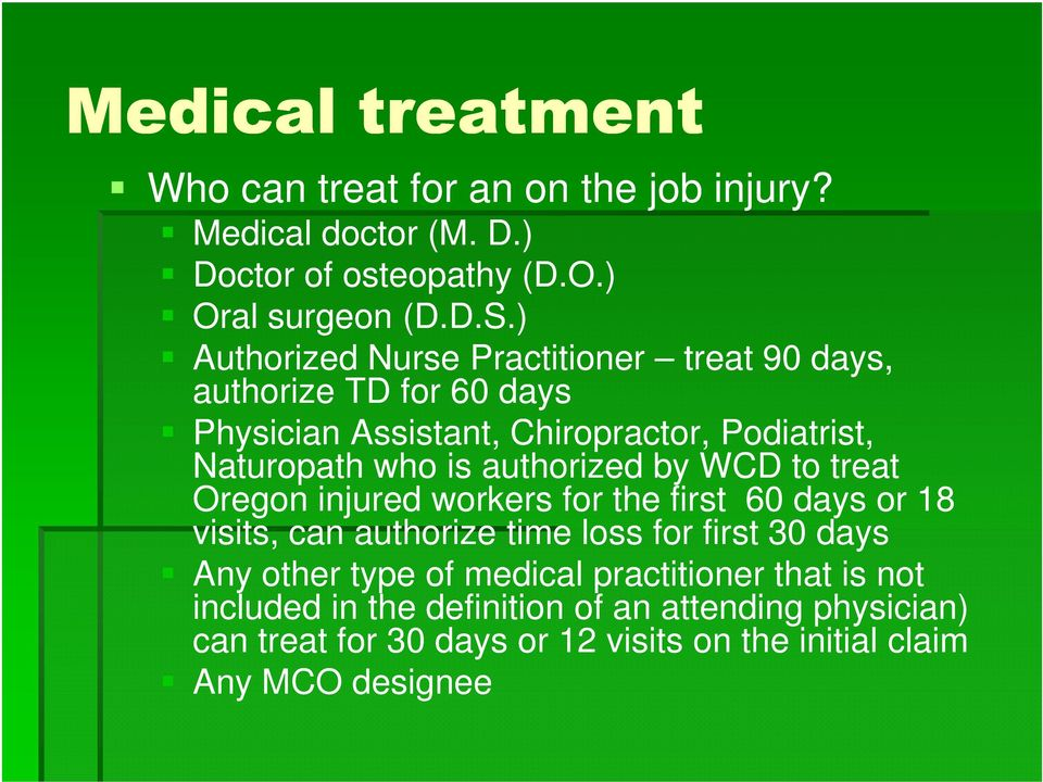 authorized by WCD to treat Oregon injured workers for the first 60 days or 18 visits, can authorize time loss for first 30 days Any other type