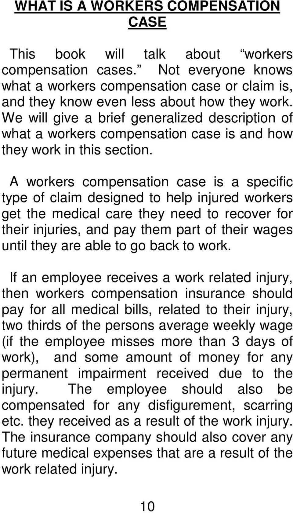 A workers compensation case is a specific type of claim designed to help injured workers get the medical care they need to recover for their injuries, and pay them part of their wages until they are