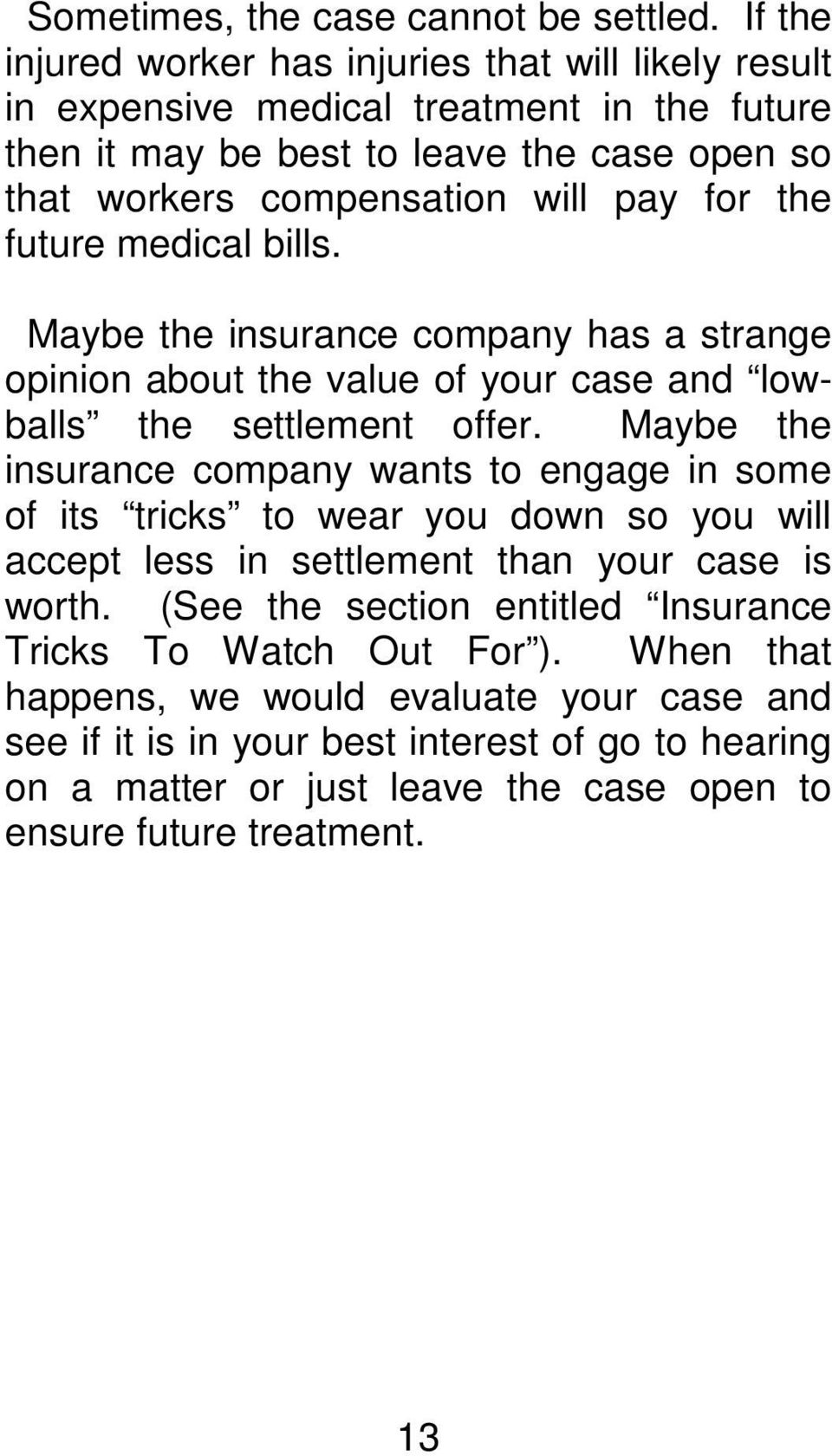 for the future medical bills. Maybe the insurance company has a strange opinion about the value of your case and lowballs the settlement offer.