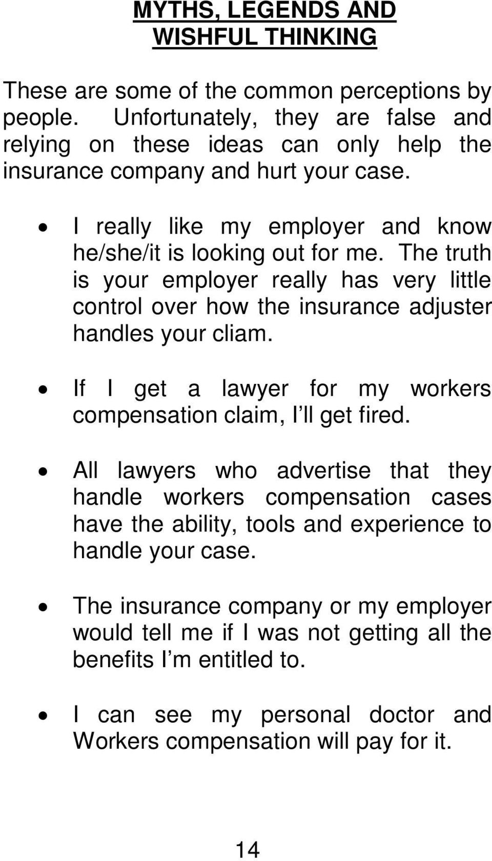 The truth is your employer really has very little control over how the insurance adjuster handles your cliam. If I get a lawyer for my workers compensation claim, I ll get fired.