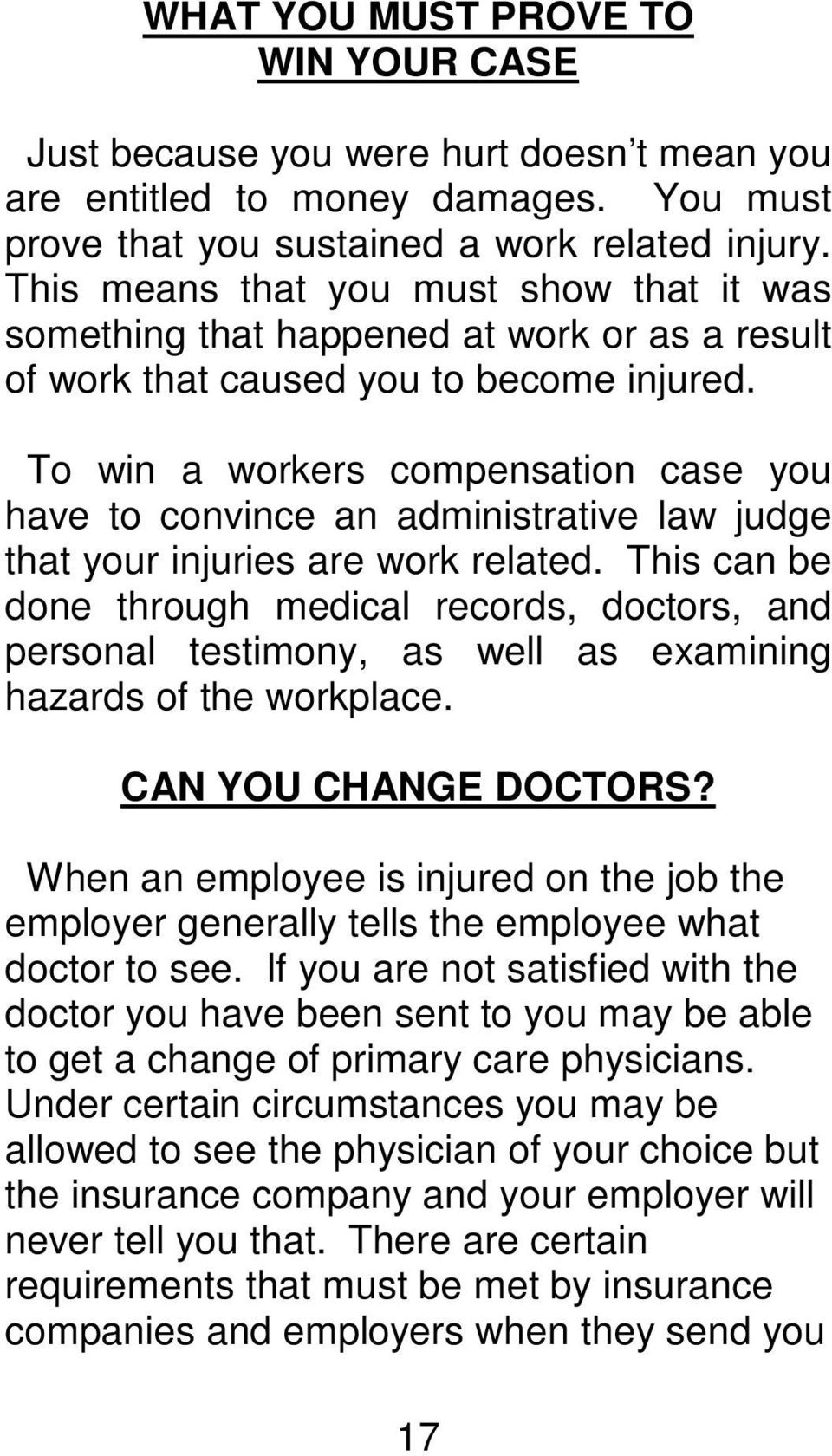 To win a workers compensation case you have to convince an administrative law judge that your injuries are work related.