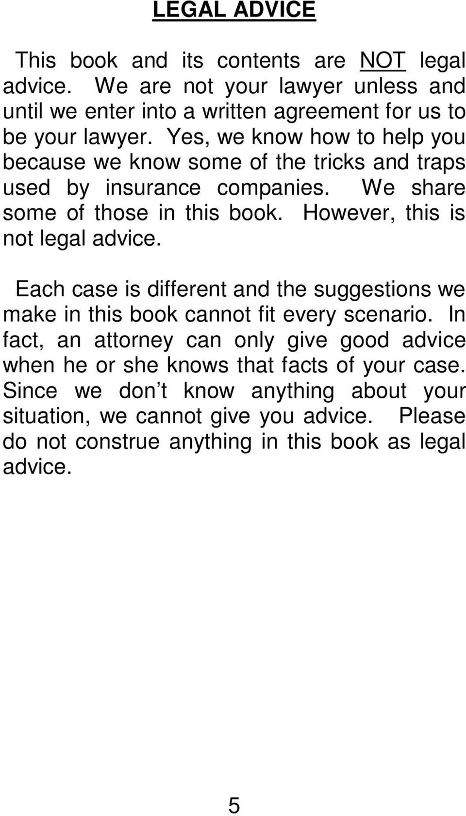 However, this is not legal advice. Each case is different and the suggestions we make in this book cannot fit every scenario.