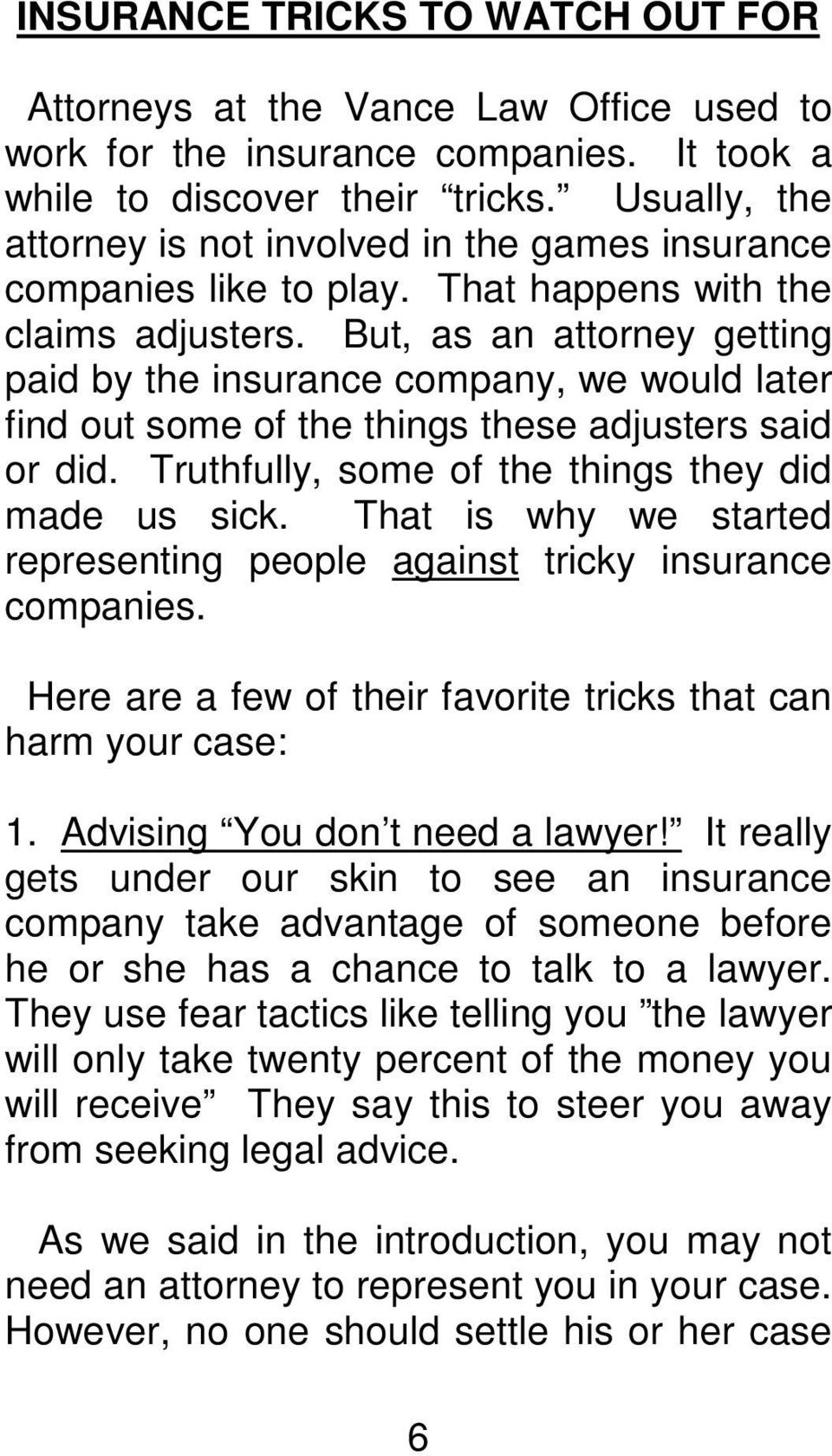 But, as an attorney getting paid by the insurance company, we would later find out some of the things these adjusters said or did. Truthfully, some of the things they did made us sick.