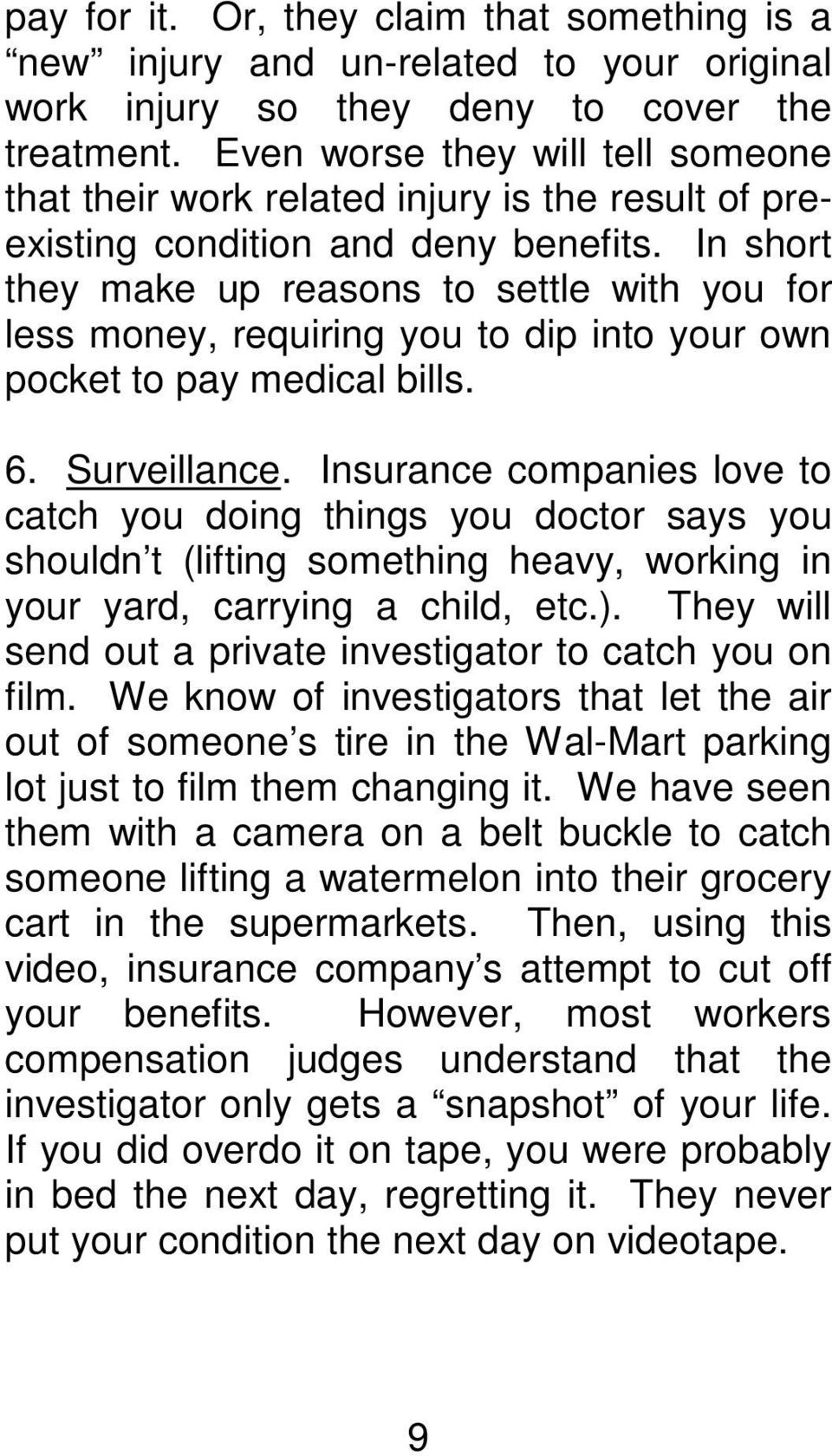 In short they make up reasons to settle with you for less money, requiring you to dip into your own pocket to pay medical bills. 6. Surveillance.