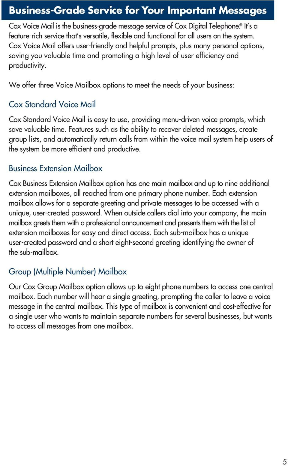 Cox Voice Mail offers user-friendly and helpful prompts, plus many personal options, saving you valuable time and promoting a high level of user efficiency and productivity.