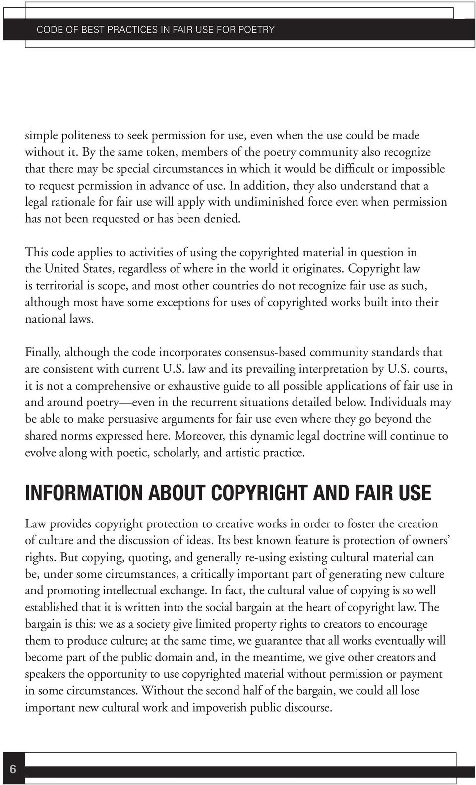 In addition, they also understand that a legal rationale for fair use will apply with undiminished force even when permission has not been requested or has been denied.
