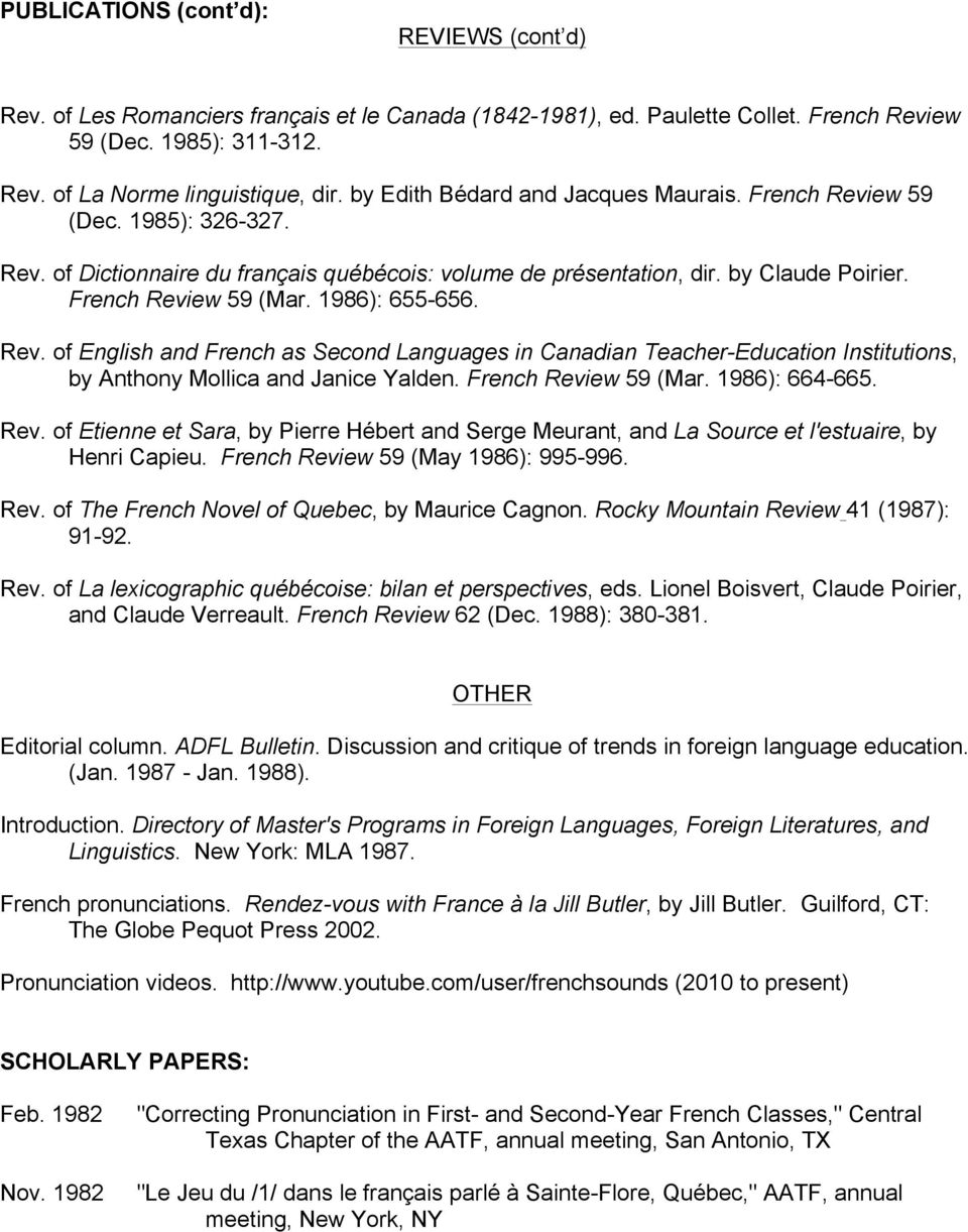 1986): 655-656. Rev. of English and French as Second Languages in Canadian Teacher-Education Institutions, by Anthony Mollica and Janice Yalden. French Review 59 (Mar. 1986): 664-665. Rev. of Etienne et Sara, by Pierre Hébert and Serge Meurant, and La Source et l'estuaire, by Henri Capieu.