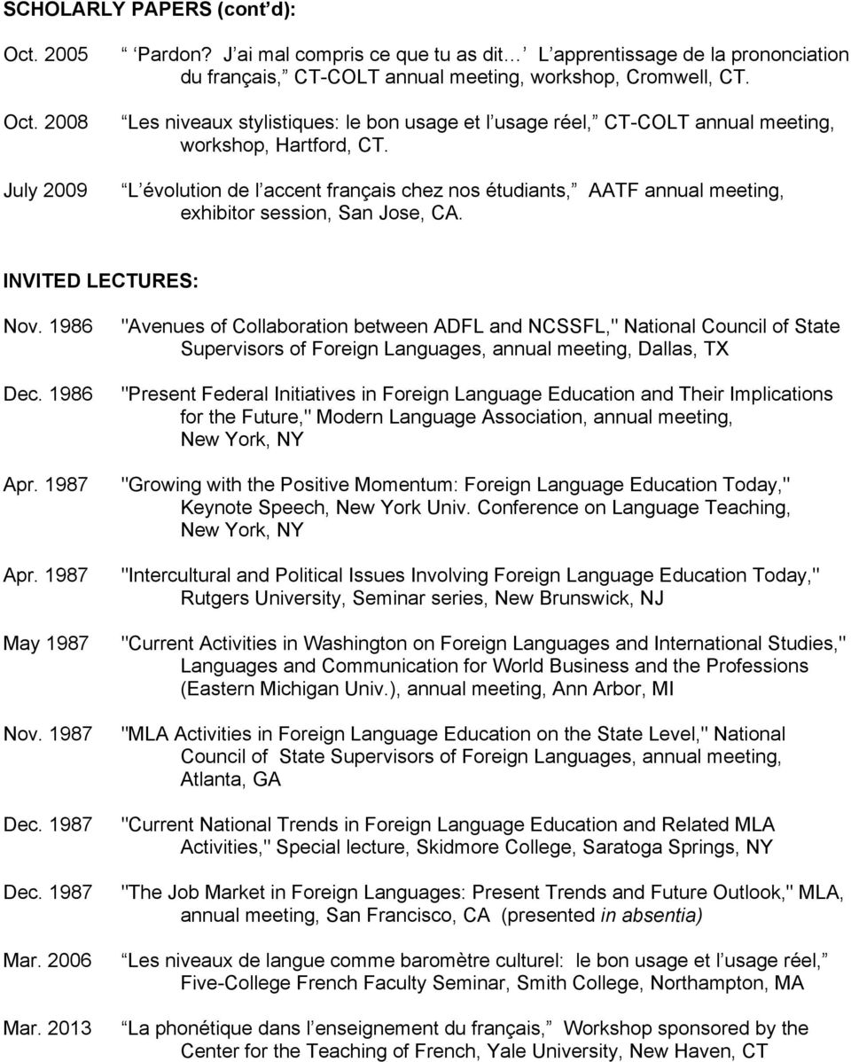 L évolution de l accent français chez nos étudiants, AATF annual meeting, exhibitor session, San Jose, CA. INVITED LECTURES: Nov. 1986 Dec. 1986 Apr. 1987 Apr. 1987 May 1987 Nov. 1987 Dec. 1987 Dec. 1987 Mar.