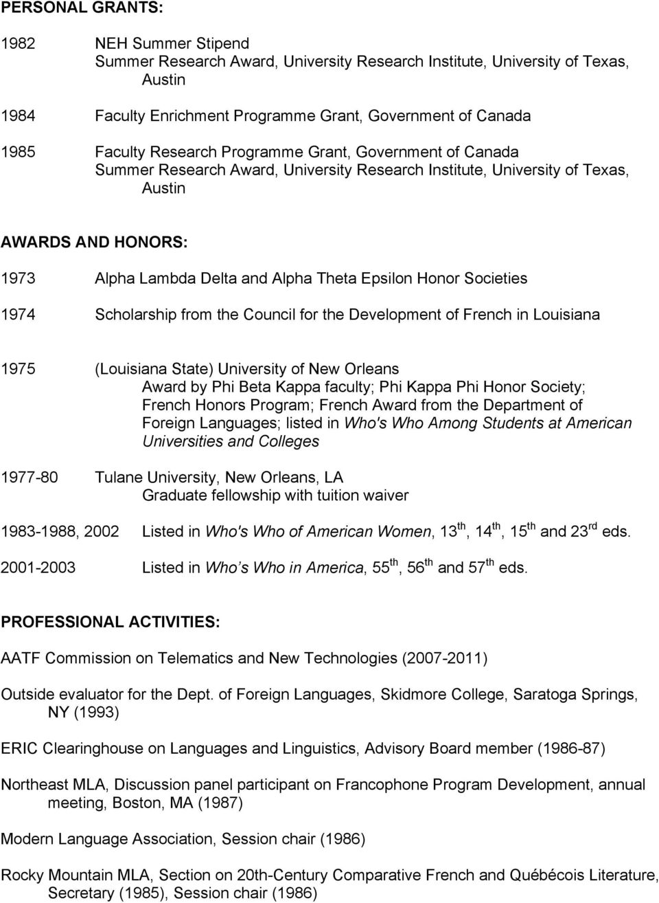 Honor Societies 1974 Scholarship from the Council for the Development of French in Louisiana 1975 (Louisiana State) University of New Orleans Award by Phi Beta Kappa faculty; Phi Kappa Phi Honor