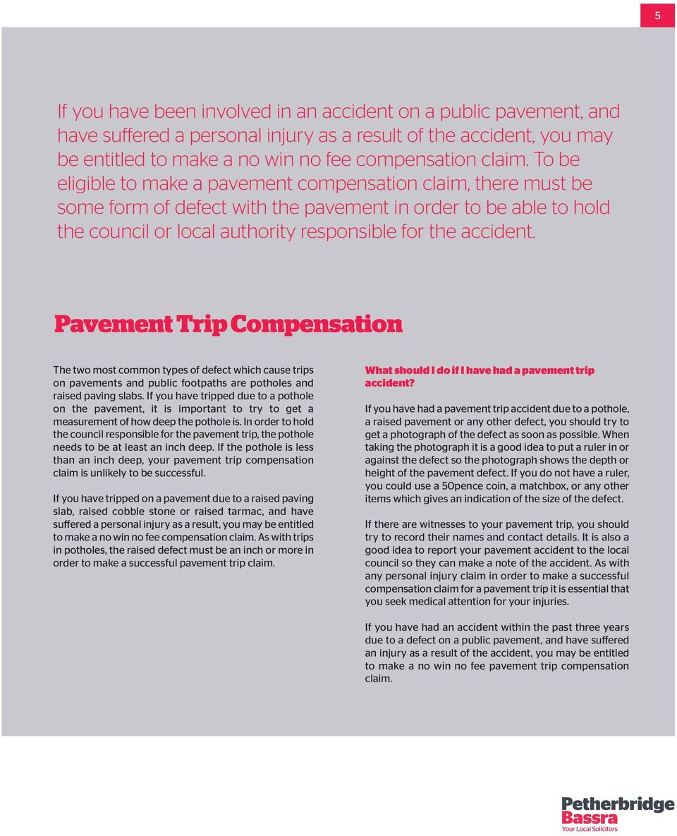 Pavement Trip Compensation The two most common types of defect which cause trips on pavements and public footpaths are potholes and raised paving slabs.