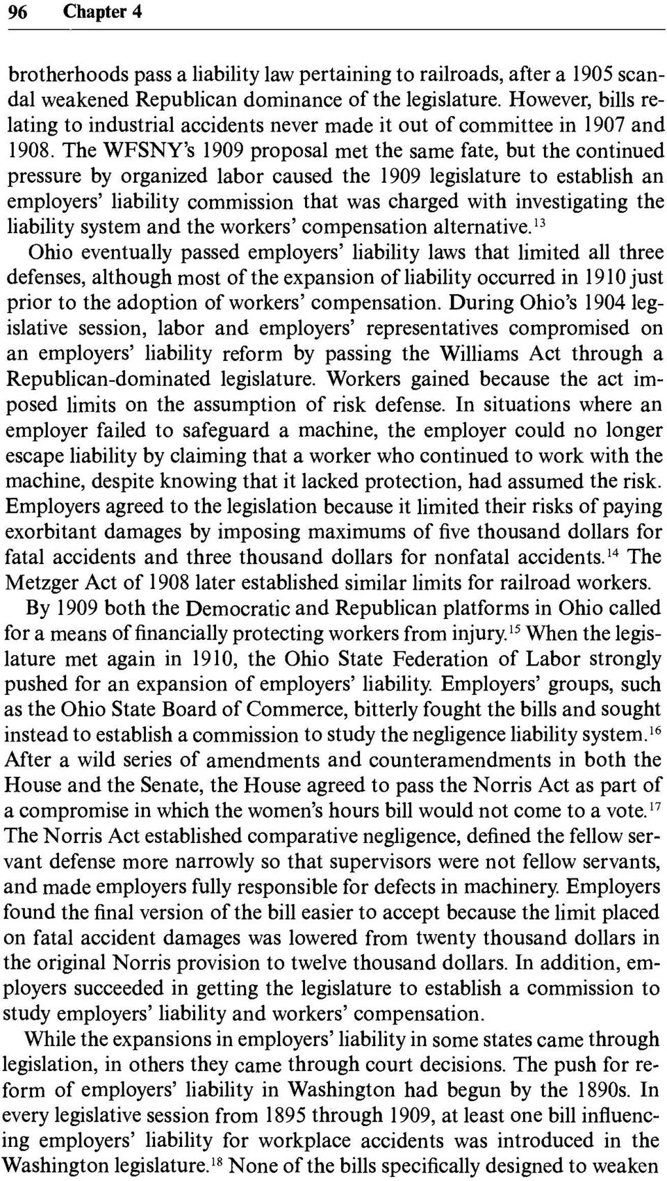The WFSNY's 1909 proposal met the same fate, but the continued pressure by organized labor caused the 1909 legislature to establish an employers' liability commission that was charged with