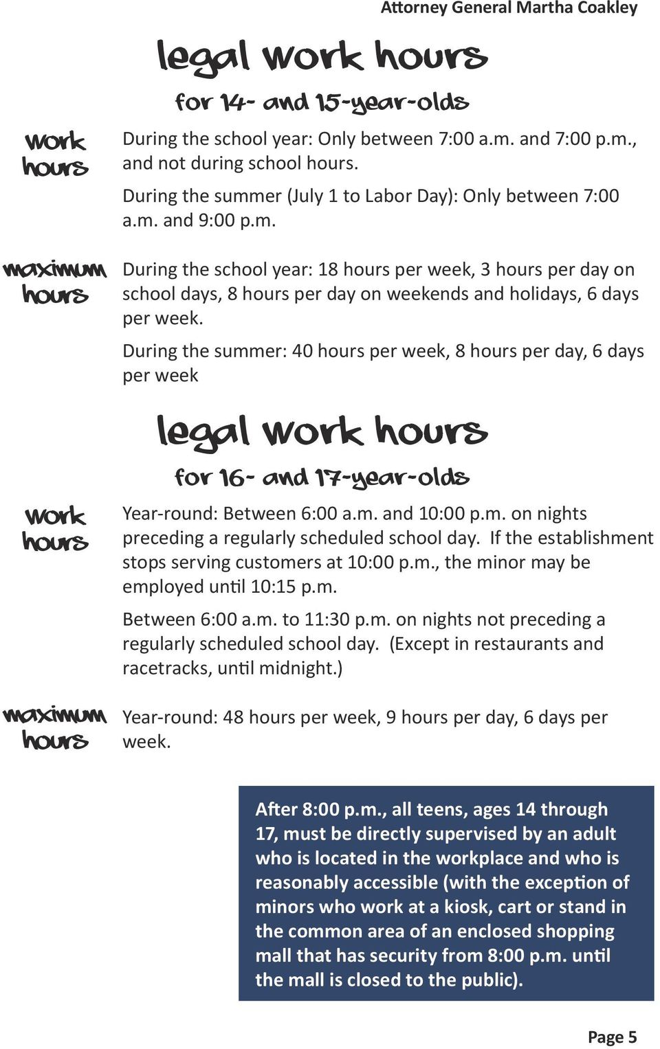 During the summer: 40 hours per week, 8 hours per day, 6 days per week Legal work hours Work Hours maximum Hours For 16- and 17-year-olds Year-round: Between 6:00 a.m. and 10:00 p.m. on nights preceding a regularly scheduled school day.