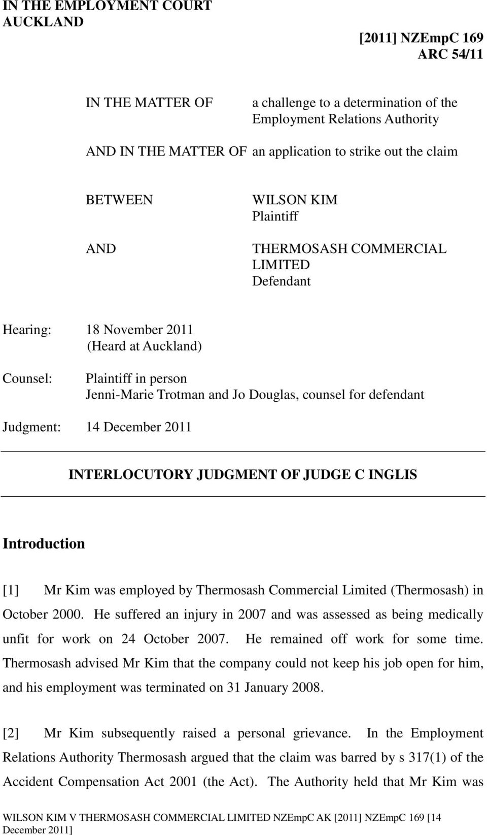 counsel for defendant Judgment: 14 December 2011 INTERLOCUTORY JUDGMENT OF JUDGE C INGLIS Introduction [1] Mr Kim was employed by Thermosash Commercial Limited (Thermosash) in October 2000.