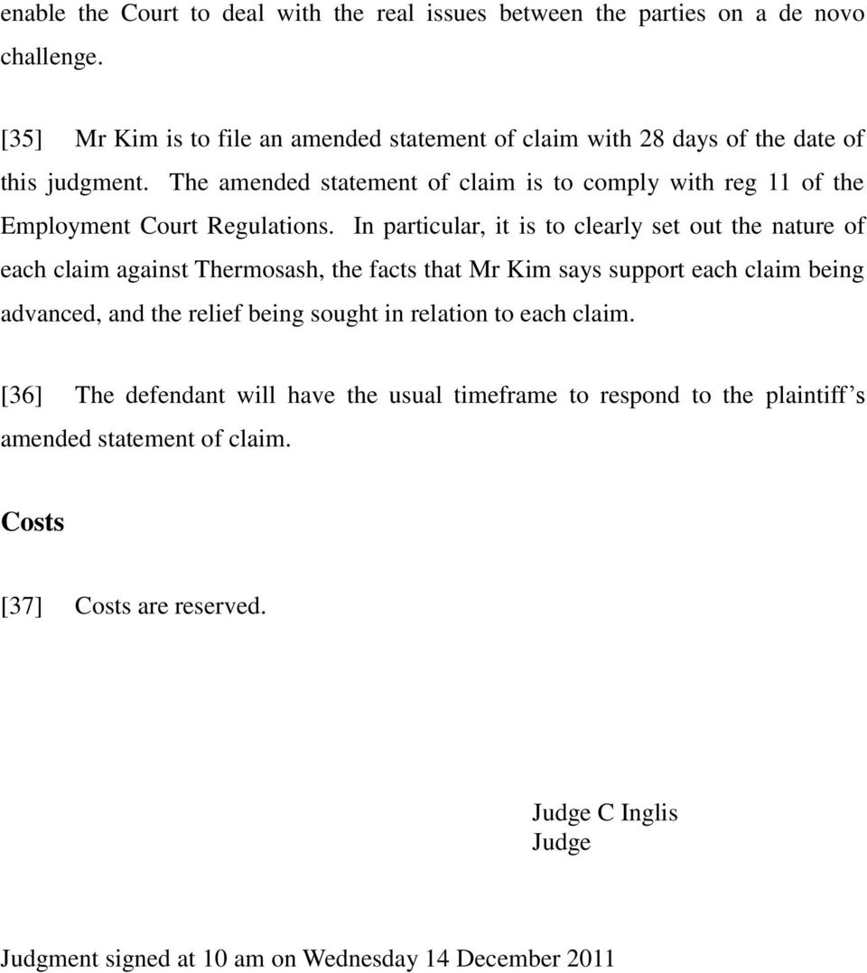The amended statement of claim is to comply with reg 11 of the Employment Court Regulations.