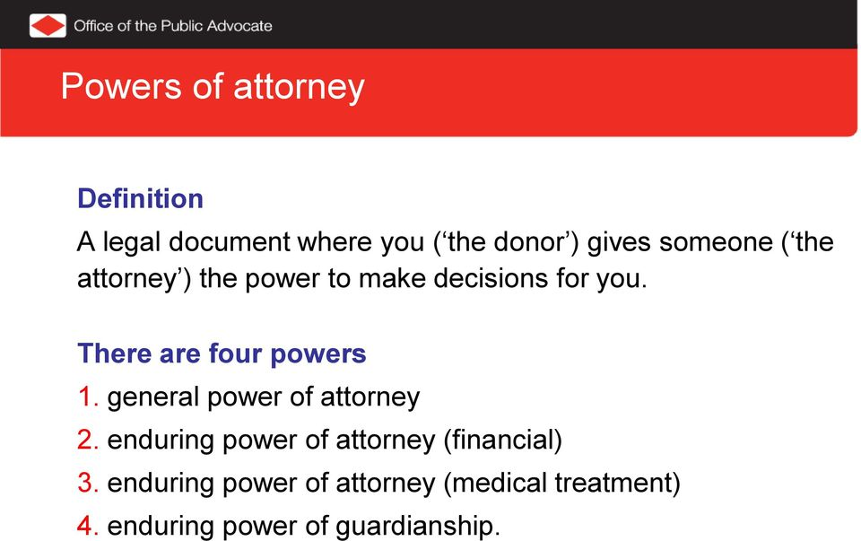 There are four powers 1. general power of attorney 2.