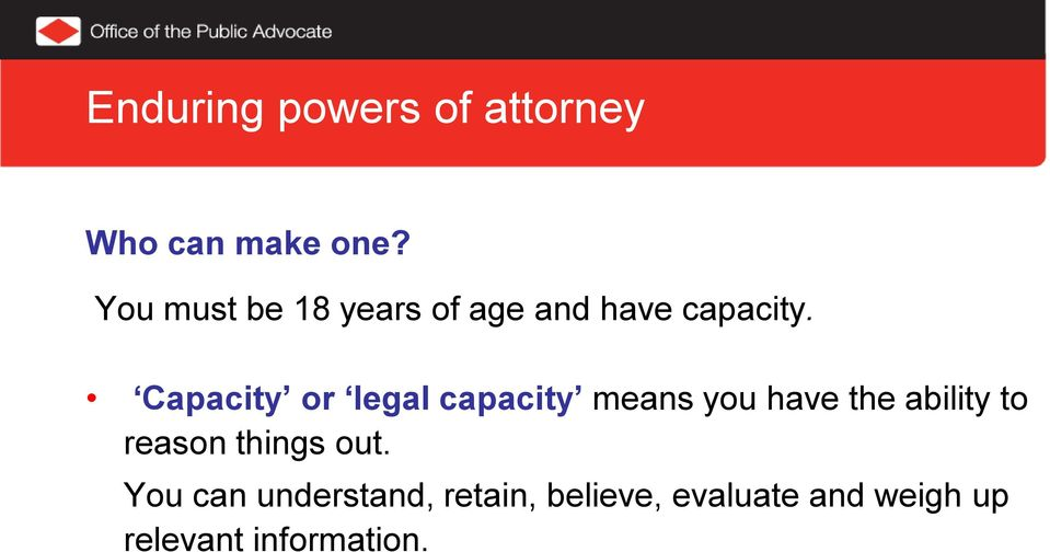 Capacity or legal capacity means you have the ability to