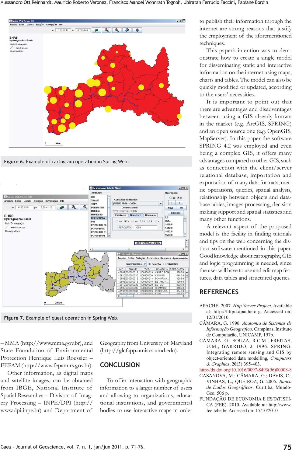 This paper s intention was to demonstrate how to create a single model for disseminating static and interactive information on the internet using maps, charts and tables.