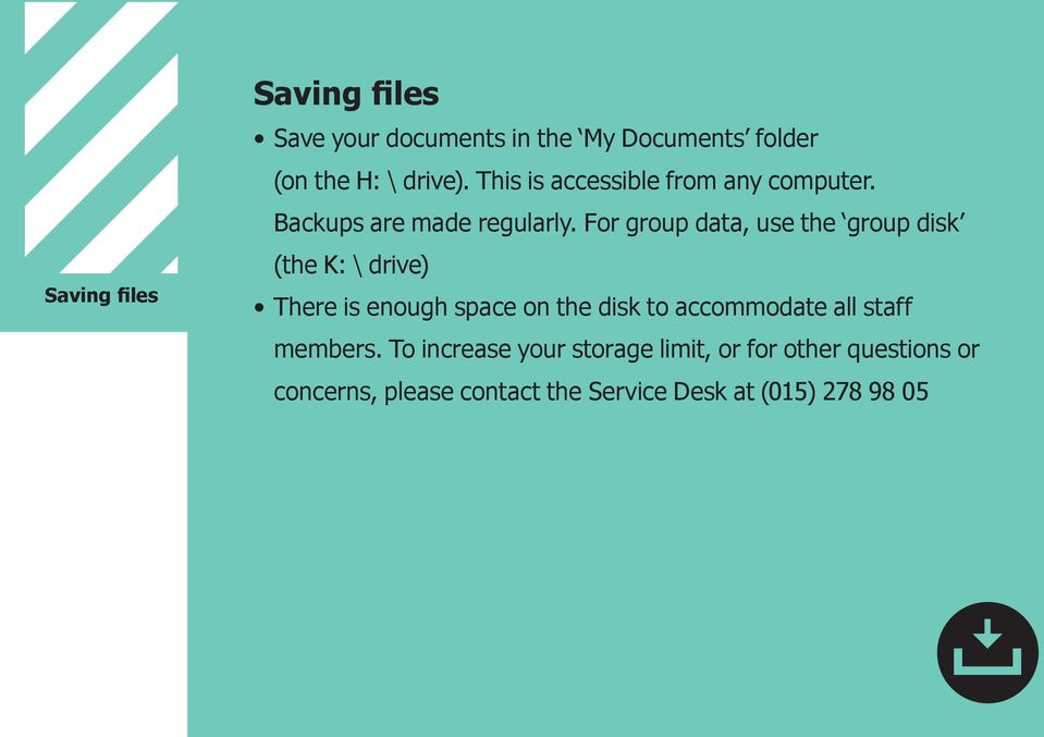 For group data, use the group disk (the K: \ drive) There is enough space on the disk to