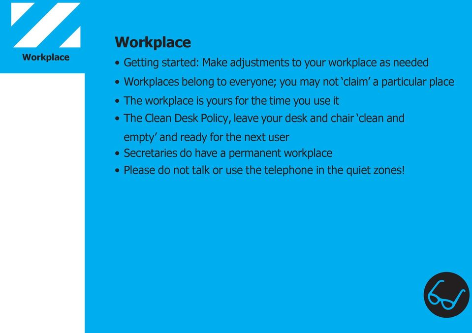 use it The Clean Desk Policy, leave your desk and chair clean and empty and ready for the next
