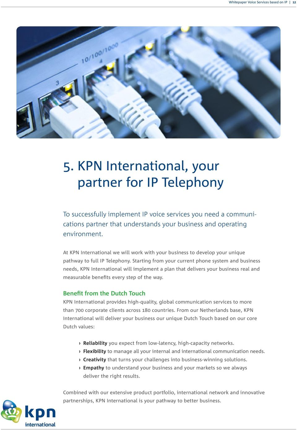 At KPN International we will work with your business to develop your unique pathway to full IP Telephony.