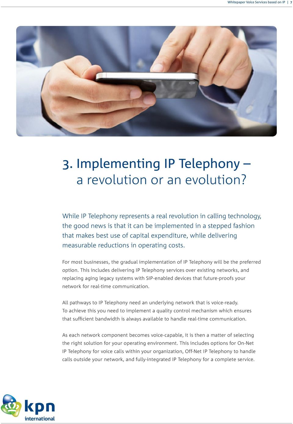 measurable reductions in operating costs. For most businesses, the gradual implementation of IP Telephony will be the preferred option.