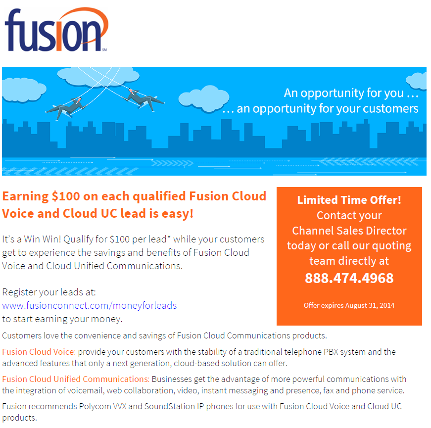 It s a Win Win! Qualify for $100 per lead* while your customers get to experience the savings and benefits of Fusion Cloud Voice and Cloud Unified Communications.