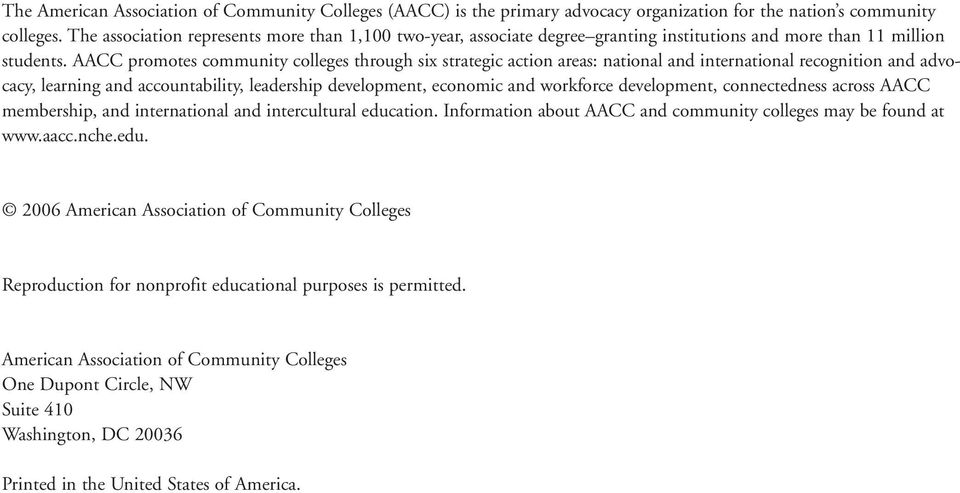 AACC promotes community colleges through six strategic action areas: national and international recognition and advocacy, learning and accountability, leadership development, economic and workforce