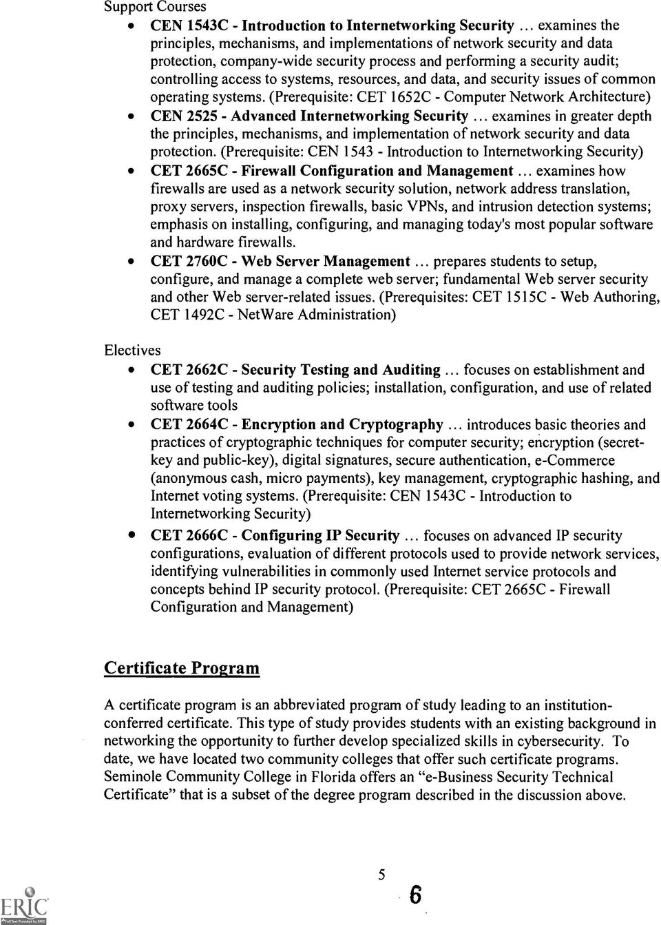 resources, and data, and security issues of common operating systems. (Prerequisite: CET 1652C - Computer Network Architecture) CEN 2525 - Advanced Internetworking Security.