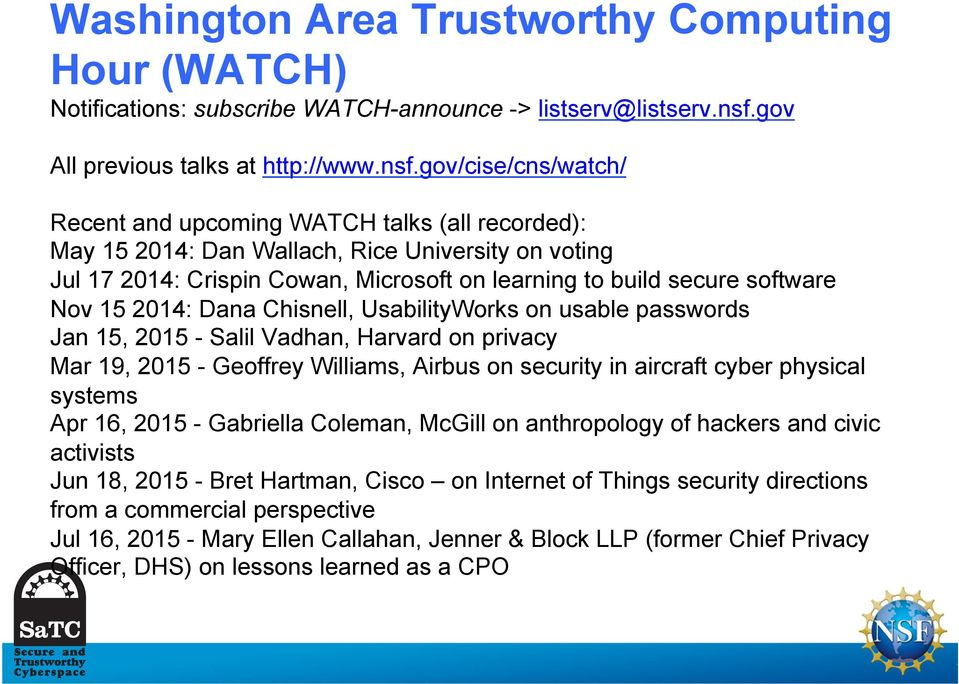 gov/cise/cns/watch/ Recent and upcoming WATCH talks (all recorded): May 15 2014: Dan Wallach, Rice University on voting Jul 17 2014: Crispin Cowan, Microsoft on learning to build secure software Nov