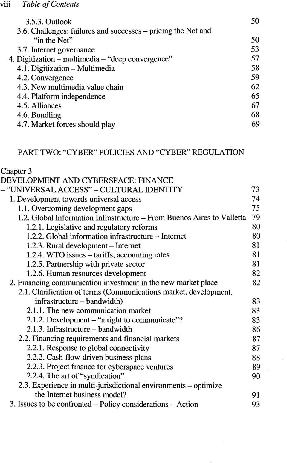 "7. Market forces should play 69 PART TWO: ""CYBER"" POLICIES AND ""CYBER"" REGULATION Chapter 3 DEVELOPMENT AND CYBERSPACE: FINANCE -""UNIVERSAL ACCESS"" - CULTURAL JDENTITY 73 1."