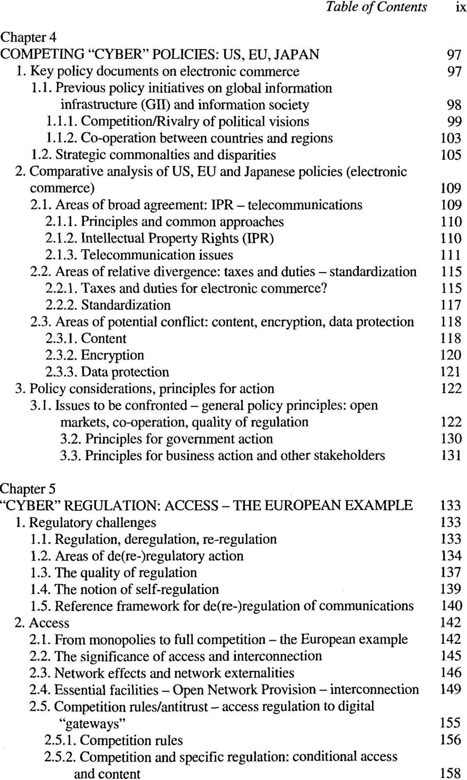 Comparative analysis of US, EU and Japanese policies (electronic commerce) 109 2.1. Areas of broad agreement: IPR - telecommunications 109 2.1.1. Principles and common approaches 110 2.1.2. Intellectual Property Rights (IPR) 110 2.