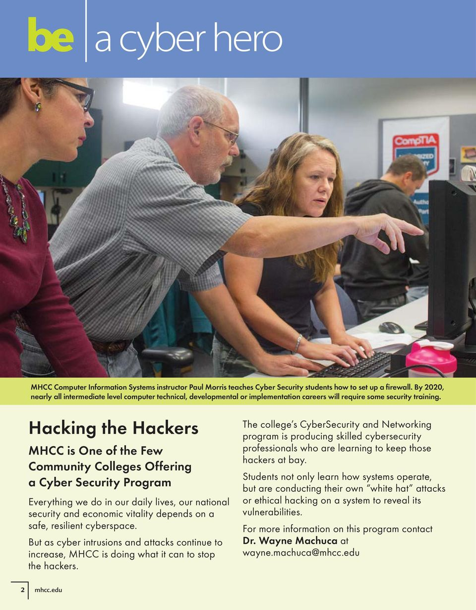 Hacking the Hackers MHCC is One of the Few Community Colleges Offering a Cyber Security Program Everything we do in our daily lives, our national security and economic vitality depends on a safe,