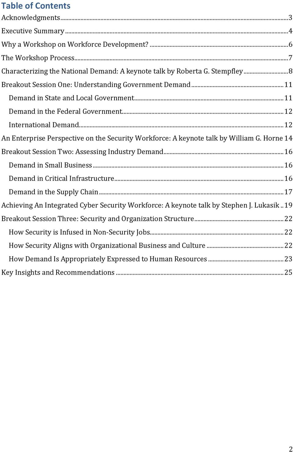 .. 12 An Enterprise Perspective on the Security Workforce: A keynote talk by William G. Horne 14 Breakout Session Two: Assessing Industry Demand... 16 Demand in Small Business.