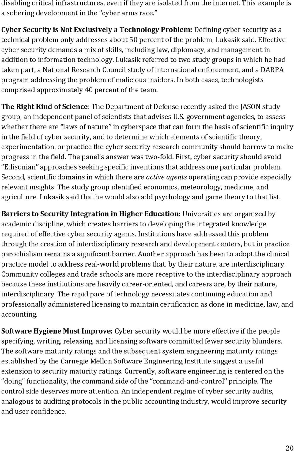 Effective cyber security demands a mix of skills, including law, diplomacy, and management in addition to information technology.
