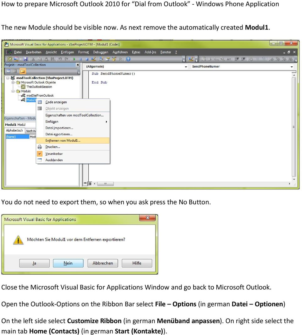 Close the Microsoft Visual Basic for Applications Window and go back to Microsoft Outlook.