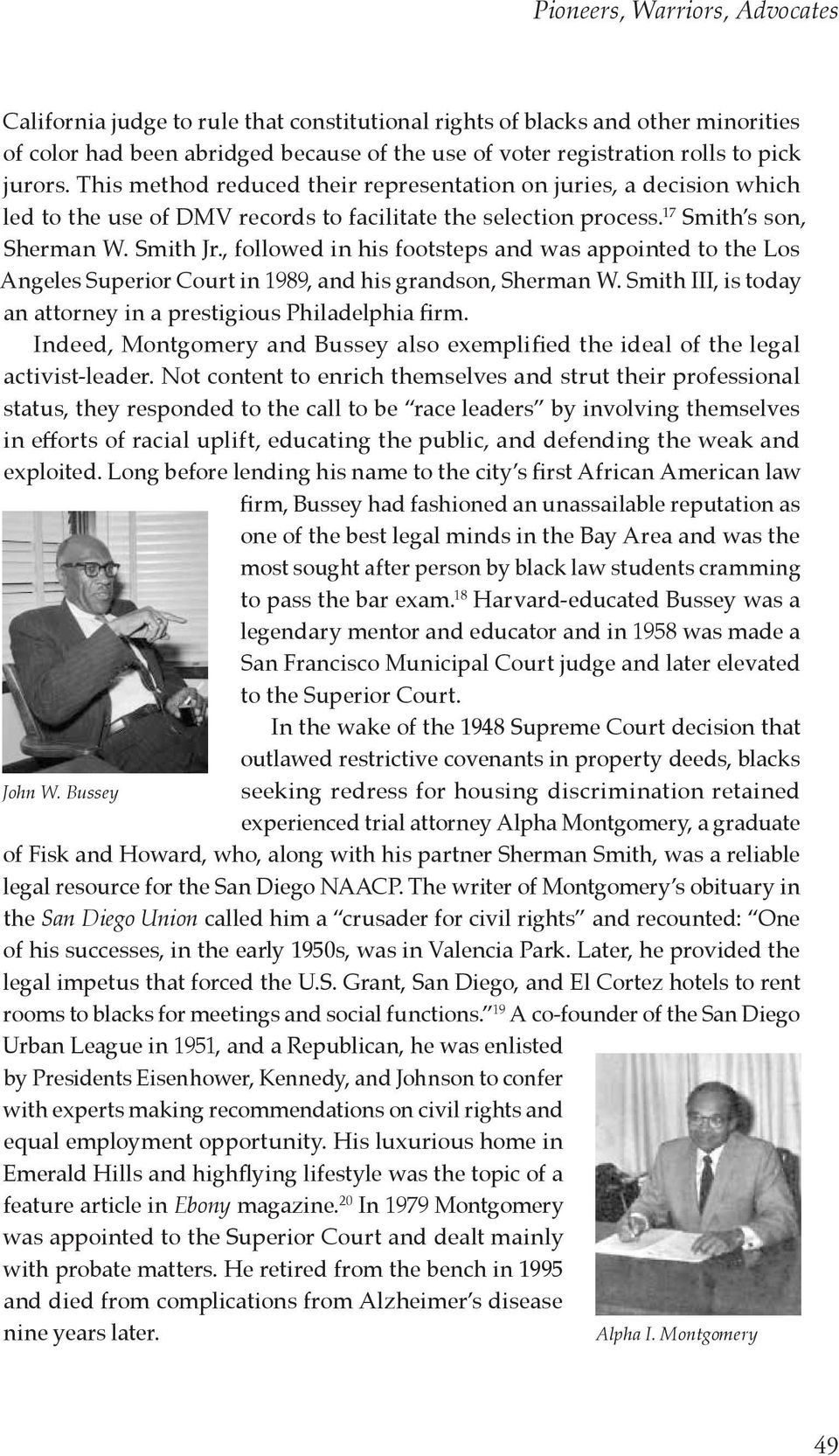 , followed in his footsteps and was appointed to the Los Angeles Superior Court in 1989, and his grandson, Sherman W. Smith III, is today an attorney in a prestigious Philadelphia firm.