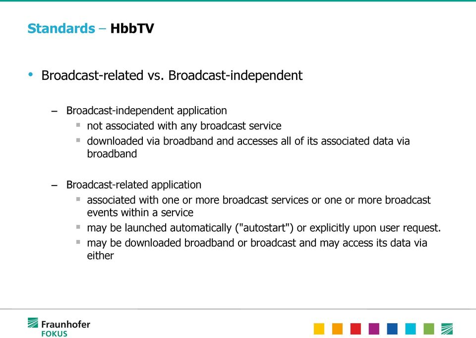 and accesses all of its associated data via broadband Broadcast-related application associated with one or more broadcast