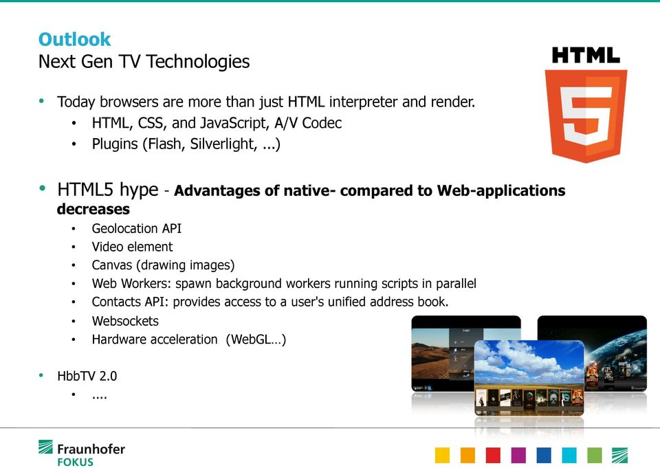 ..) HTML5 hype - Advantages of native- compared to Web-applications decreases Geolocation API Video element Canvas