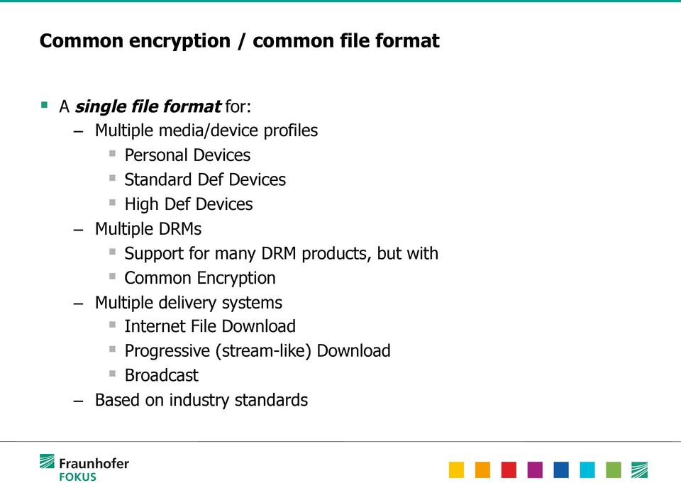DRMs Support for many DRM products, but with Common Encryption Multiple delivery