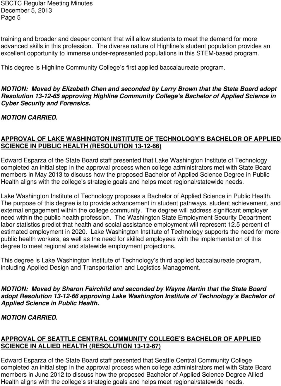 This degree is Highline Community College s first applied baccalaureate program.