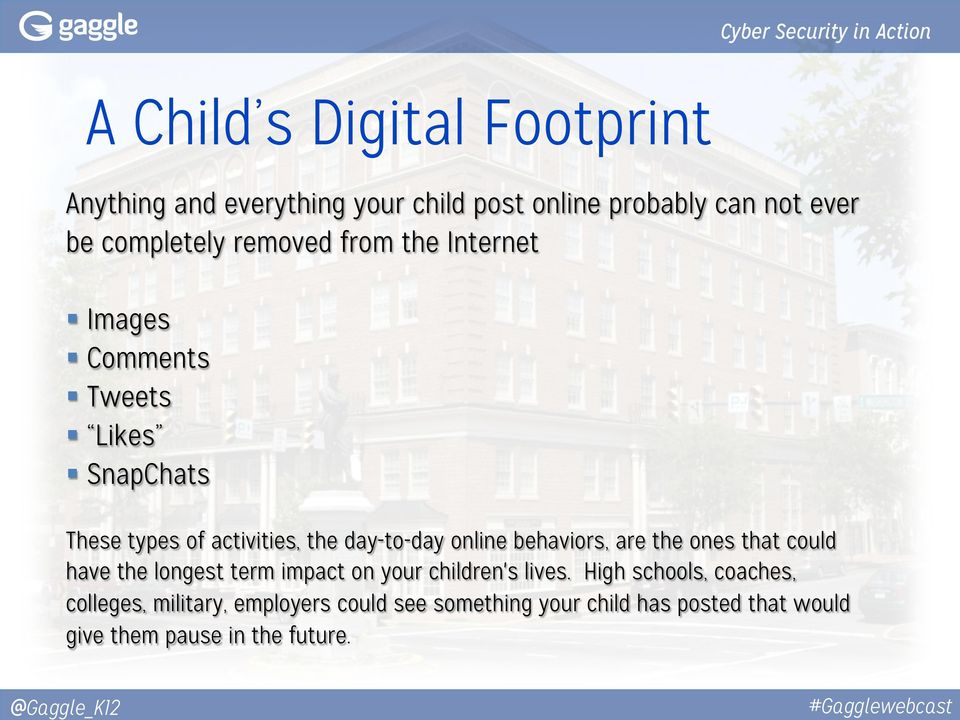 online behaviors, are the ones that could have the longest term impact on your children's lives.