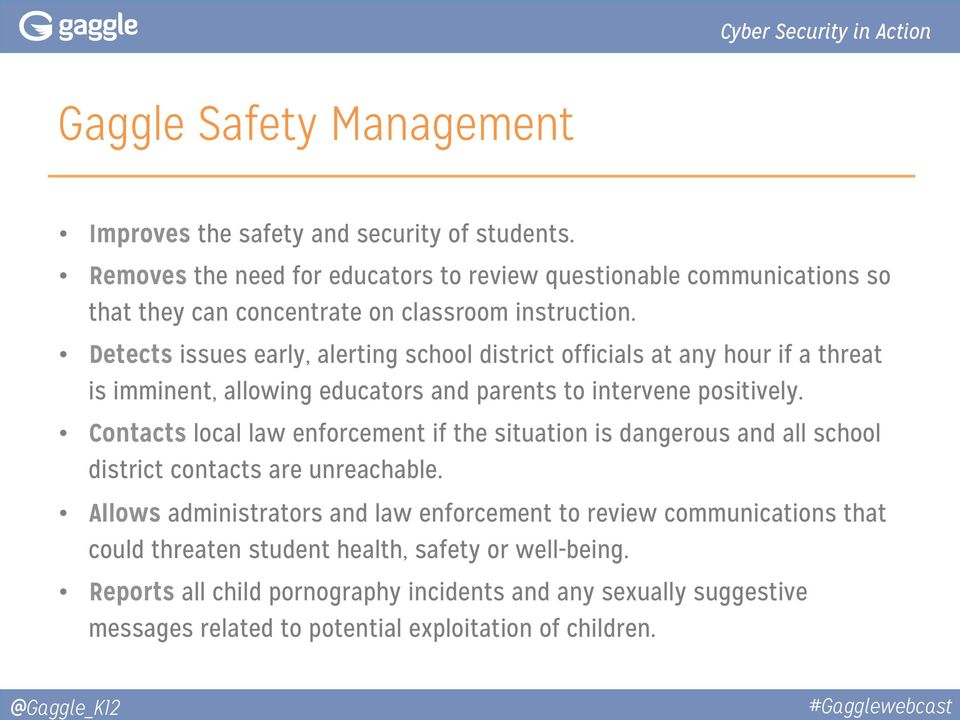 Detects issues early, alerting school district officials at any hour if a threat is imminent, allowing educators and parents to intervene positively.