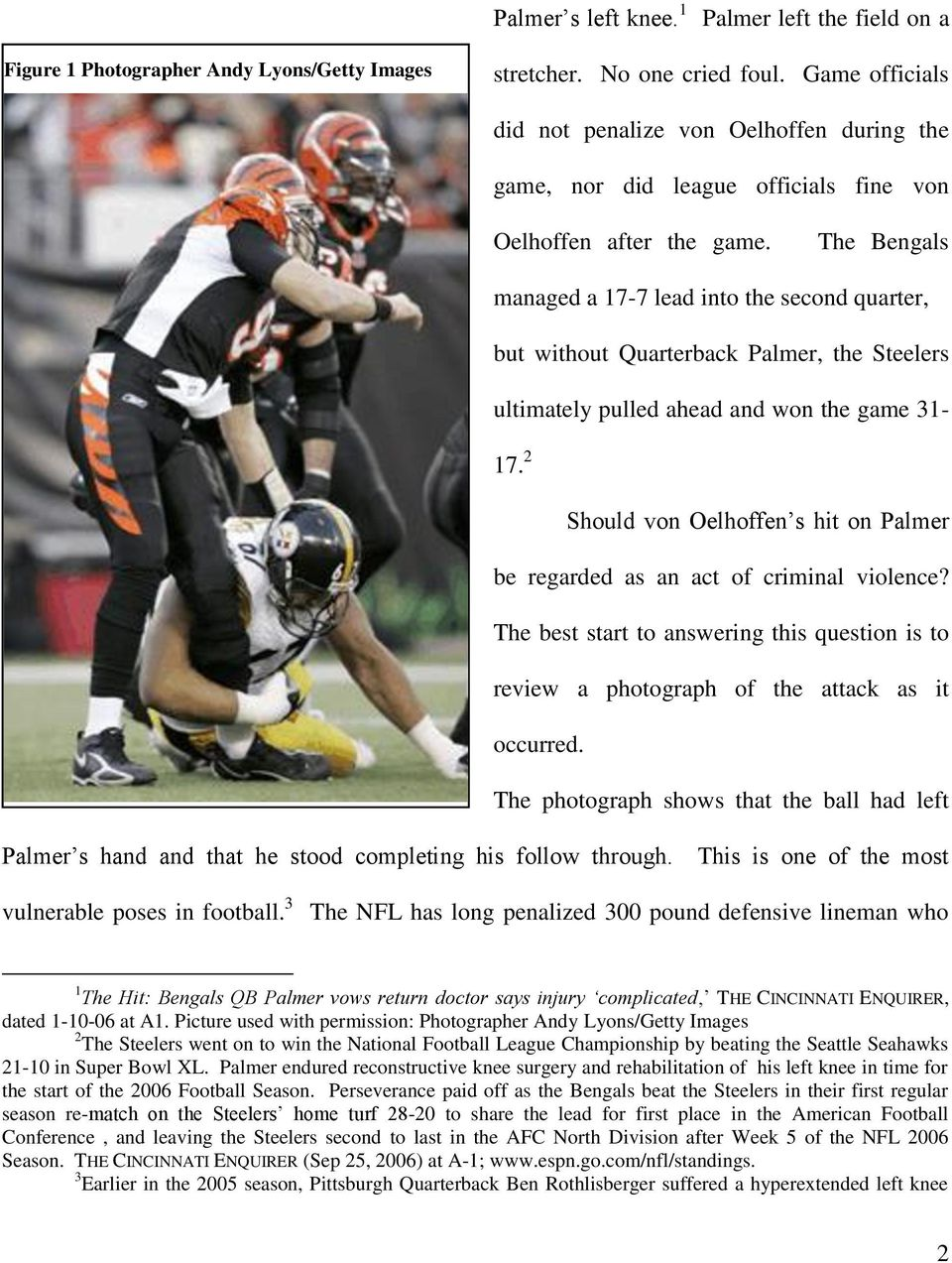 The Bengals managed a 17-7 lead into the second quarter, but without Quarterback Palmer, the Steelers ultimately pulled ahead and won the game 31-17.