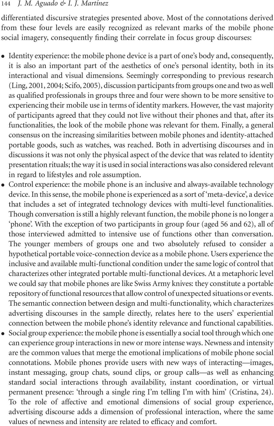 Identity experience: the mobile phone device is a part of one s body and, consequently, it is also an important part of the aesthetics of one s personal identity, both in its interactional and visual